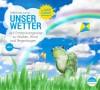 *CD* Unser Wetter. Auf Entdeckungsreise zu Wolken, Wind und Regenbogen