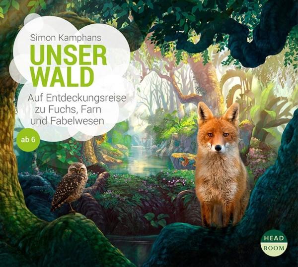 *DOWNLOAD* Unser Wald. Auf Entdeckungsreise zu Fuchs, Farn und Fabelwesen
