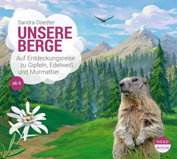 *CD* Unsere Berge. Auf Entdeckungsreise zu Gipfeln, Edelweiß und Murmeltier